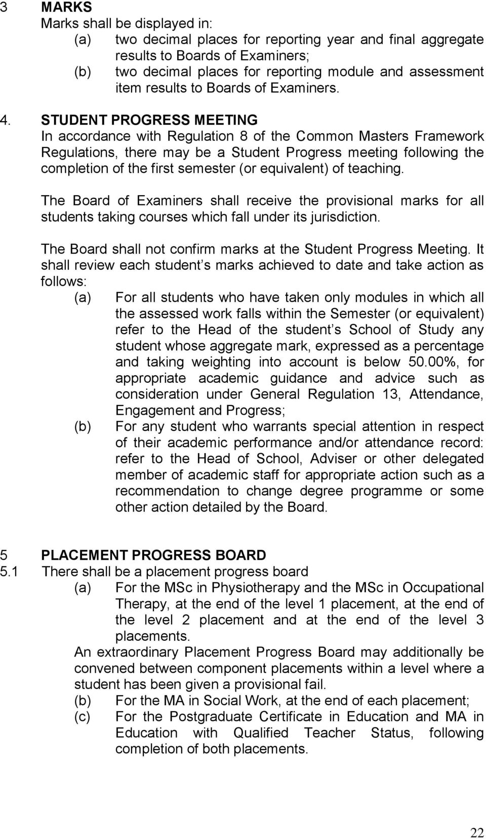 STUDENT PROGRESS MEETING In accordance with Regulation 8 of the Common Masters Framework Regulations, there may be a Student Progress meeting following the completion of the first semester (or