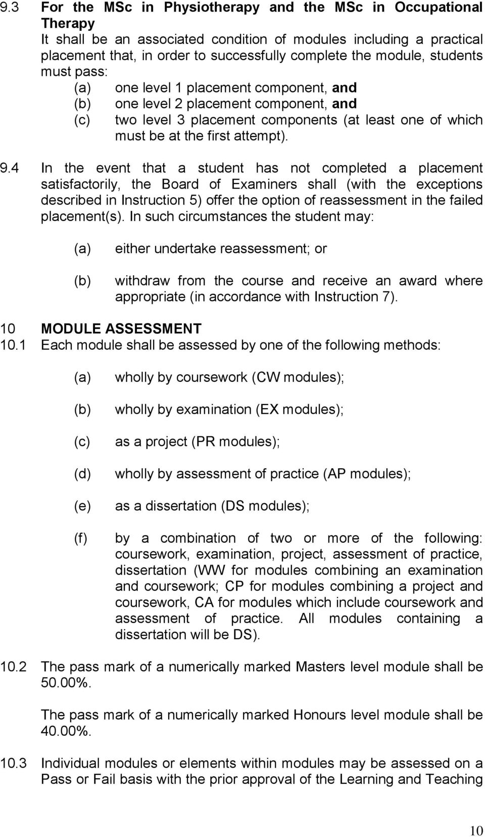 4 In the event that a student has not completed a placement satisfactorily, the Board of Examiners shall (with the exceptions described in Instruction 5) offer the option of reassessment in the
