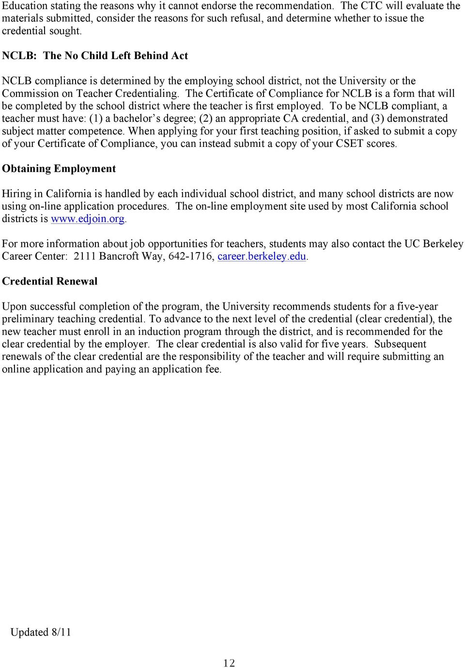 NCLB: The No Child Left Behind Act NCLB compliance is determined by the employing school district, not the University or the Commission on Teacher Credentialing.