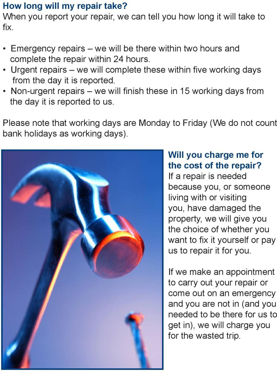 Please note that working days are Monday to Friday (We do not count bank holidays as working days). Will you charge me for the cost of the repair?