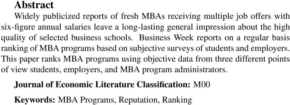 Business Week reports on a regular basis ranking of MBA programs based on subjective surveys of students and employers.
