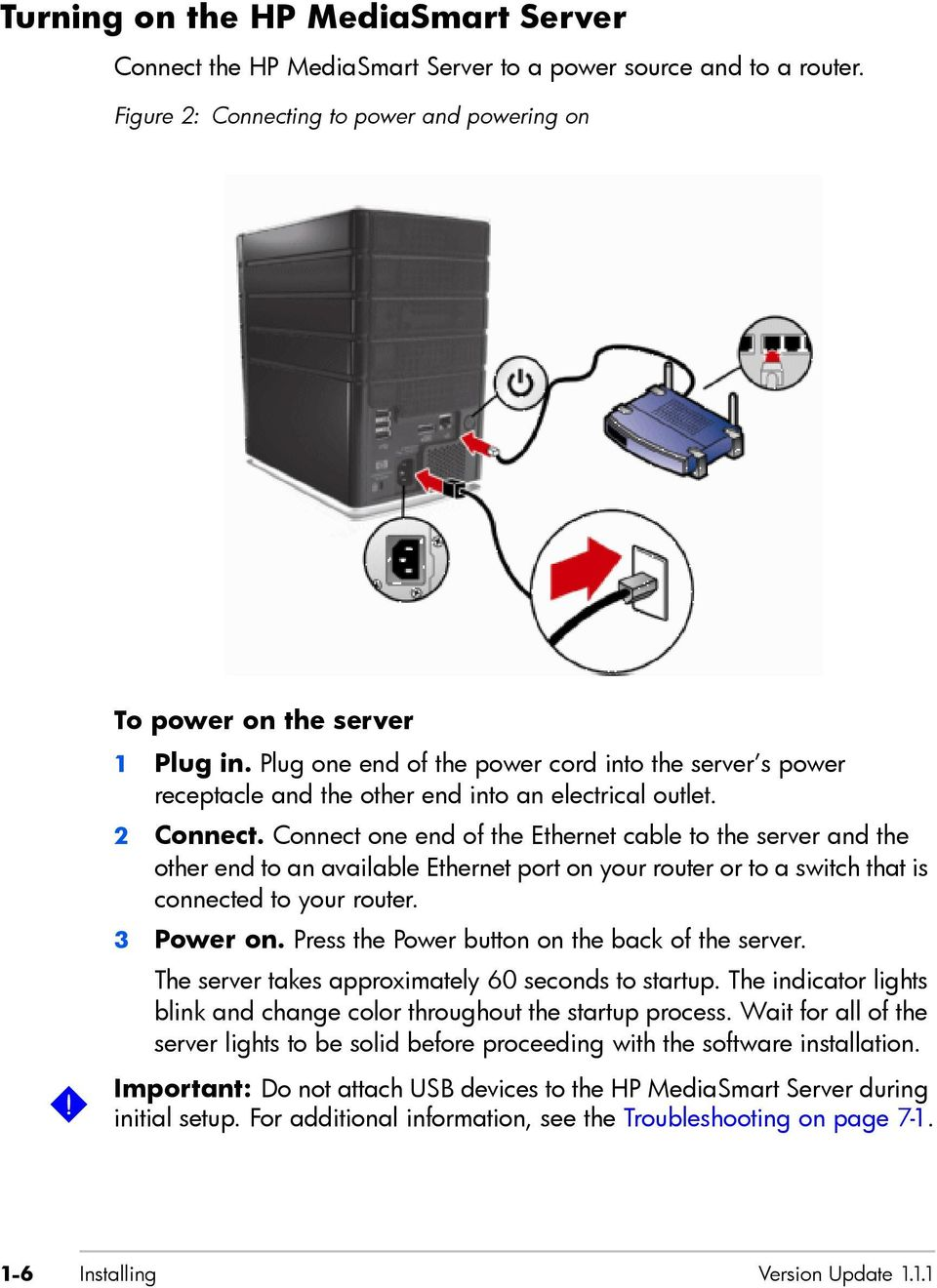 Connect one end of the Ethernet cable to the server and the other end to an available Ethernet port on your router or to a switch that is connected to your router. 3 Power on.