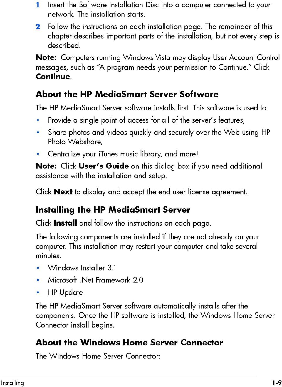 Note: Computers running Windows Vista may display User Account Control messages, such as A program needs your permission to Continue. Click Continue.