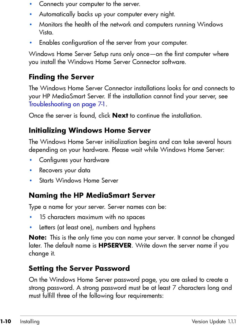 Finding the Server The Windows Home Server Connector installations looks for and connects to your HP MediaSmart Server. If the installation cannot find your server, see Troubleshooting on page 7-1.