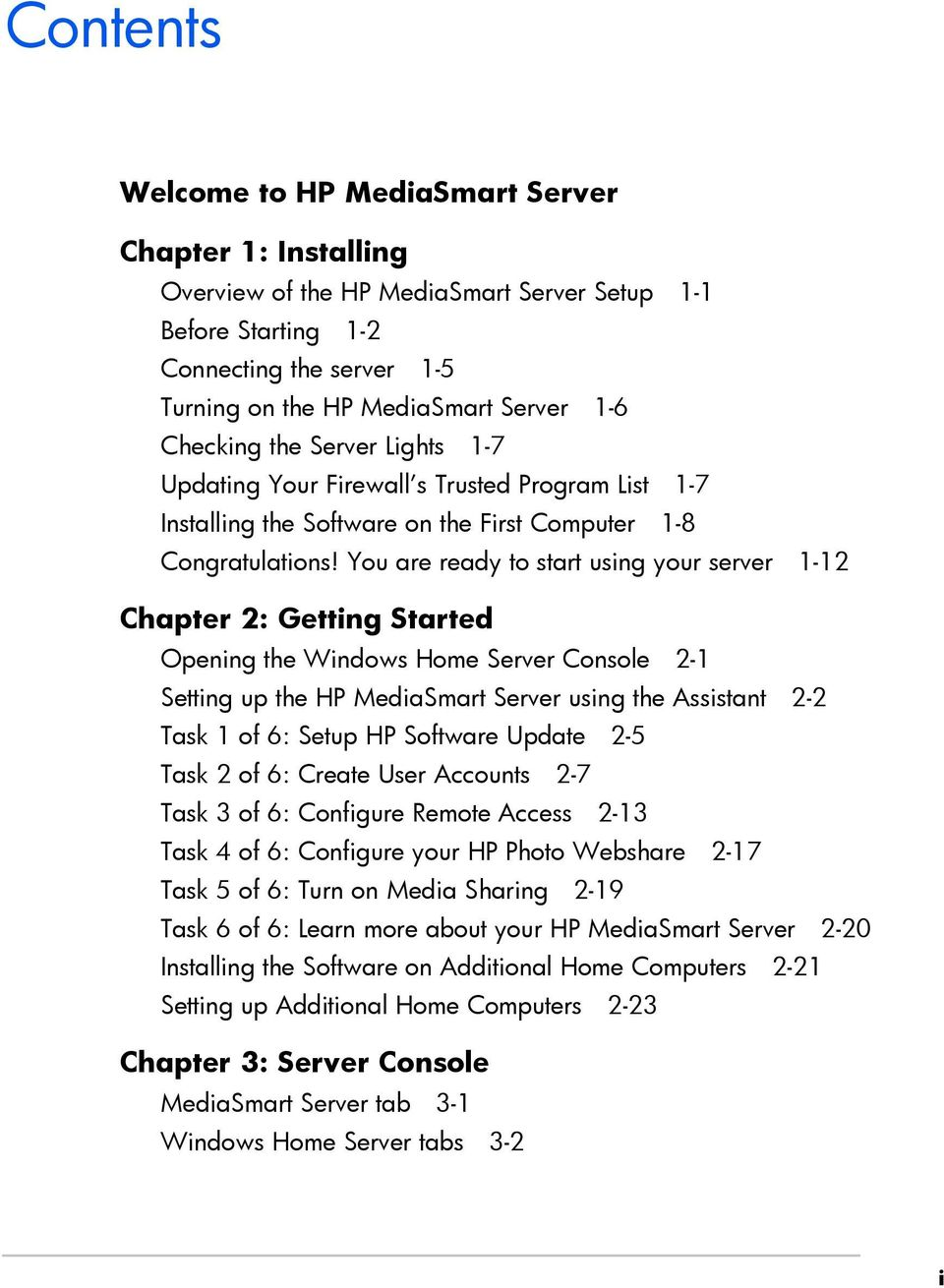 You are ready to start using your server 1-12 Chapter 2: Getting Started Opening the Windows Home Server Console 2-1 Setting up the HP MediaSmart Server using the Assistant 2-2 Task 1 of 6: Setup HP