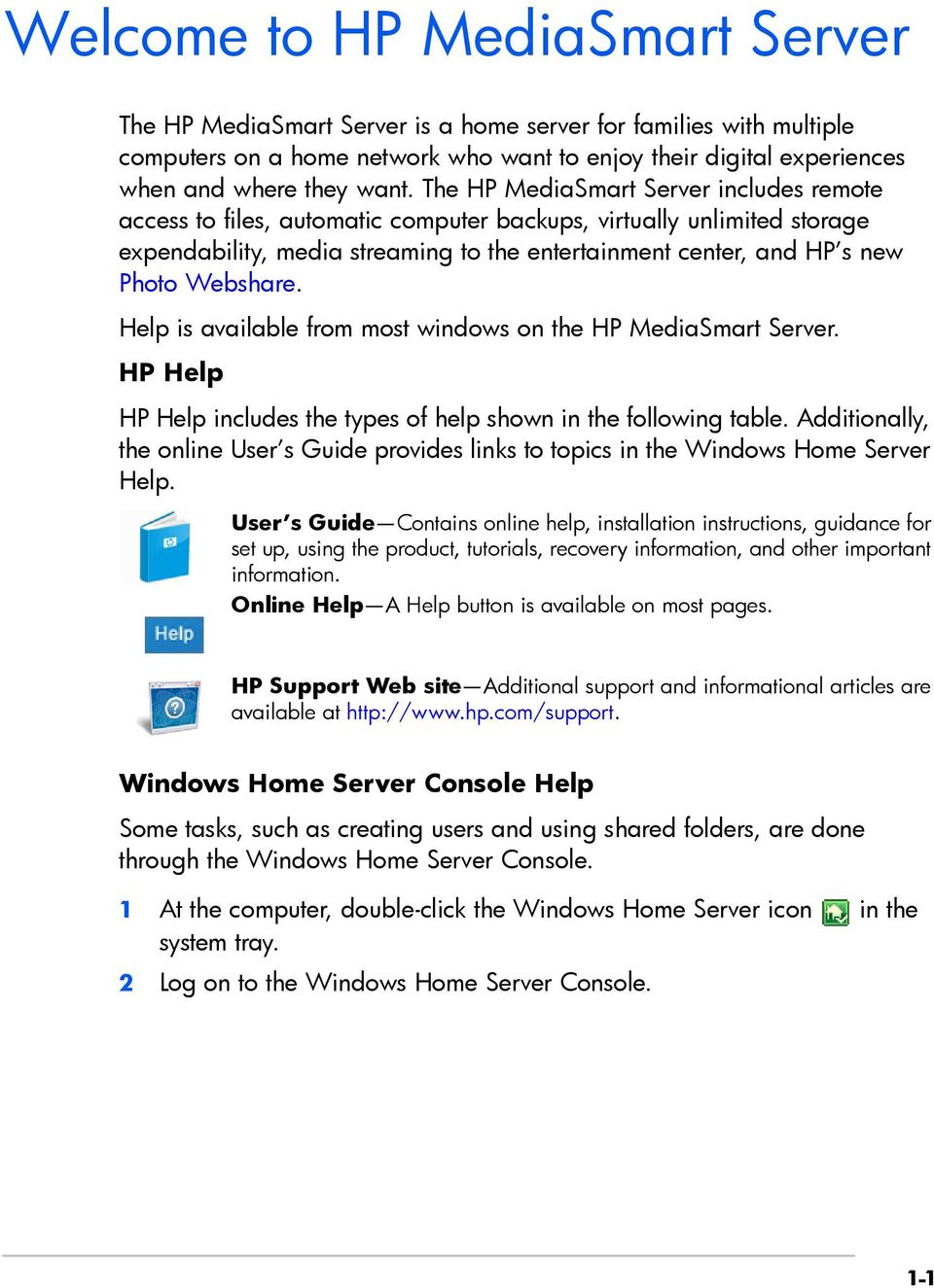 Webshare. Help is available from most windows on the HP MediaSmart Server. HP Help HP Help includes the types of help shown in the following table.