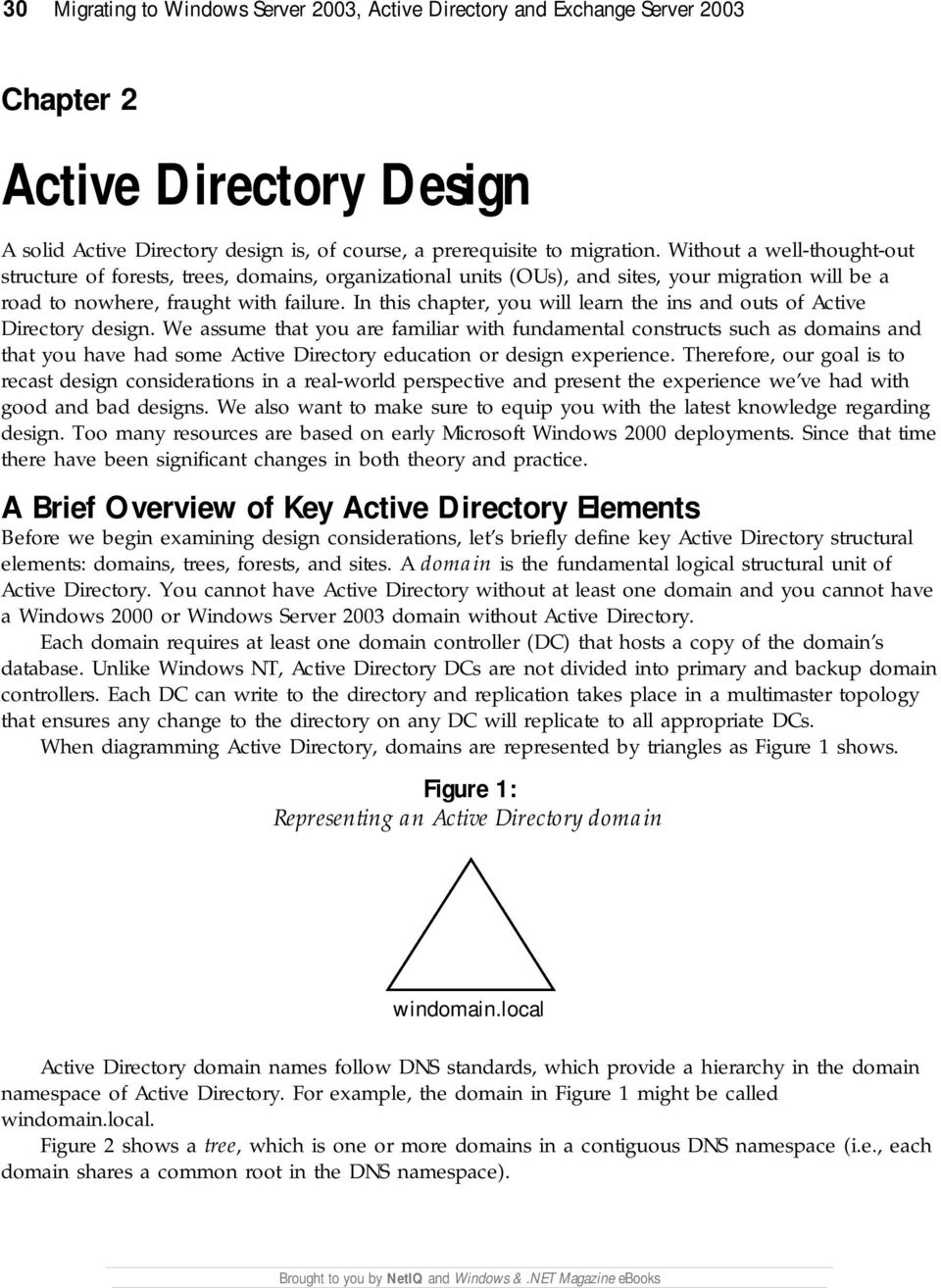 In this chapter, you will learn the ins and outs of Active Directory design.