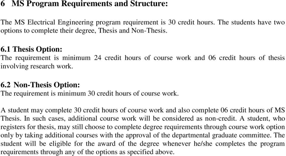 2 Non-Thesis Option: The requirement is minimum 30 credit hours of course work. A student may complete 30 credit hours of course work and also complete 06 credit hours of MS Thesis.