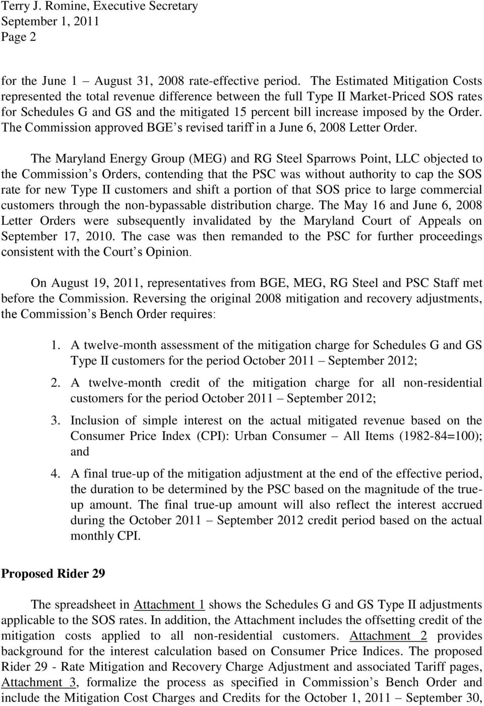the Order. The Commission approved BGE s revised tariff in a June 6, 2008 Letter Order.
