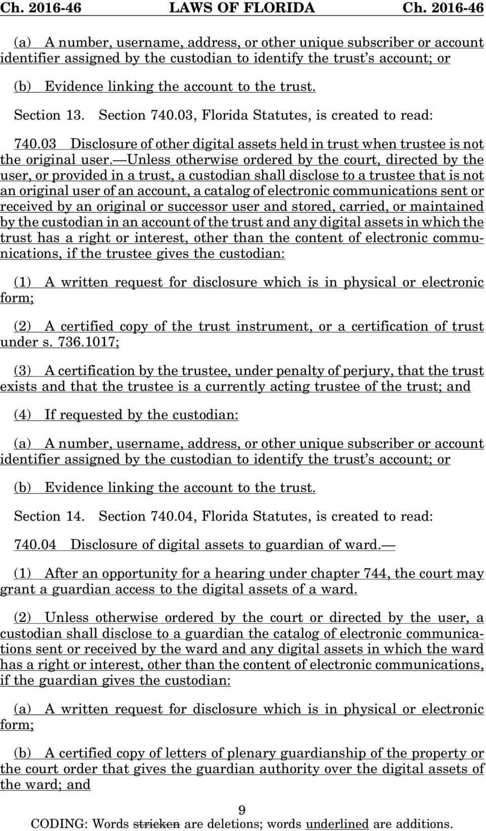 Unless otherwise ordered by the court, directed by the user,orprovidedinatrust,acustodianshalldisclosetoatrusteethatisnot an original user of an account, a catalog of electronic communications sent