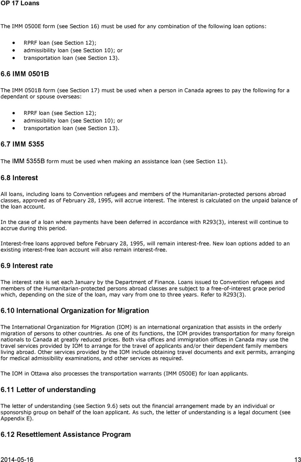 6 IMM 0501B The IMM 0501B form (see Section 17) must be used when a person in Canada agrees to pay the following for a dependant or spouse overseas: RPRF loan (see Section 12); admissibility loan