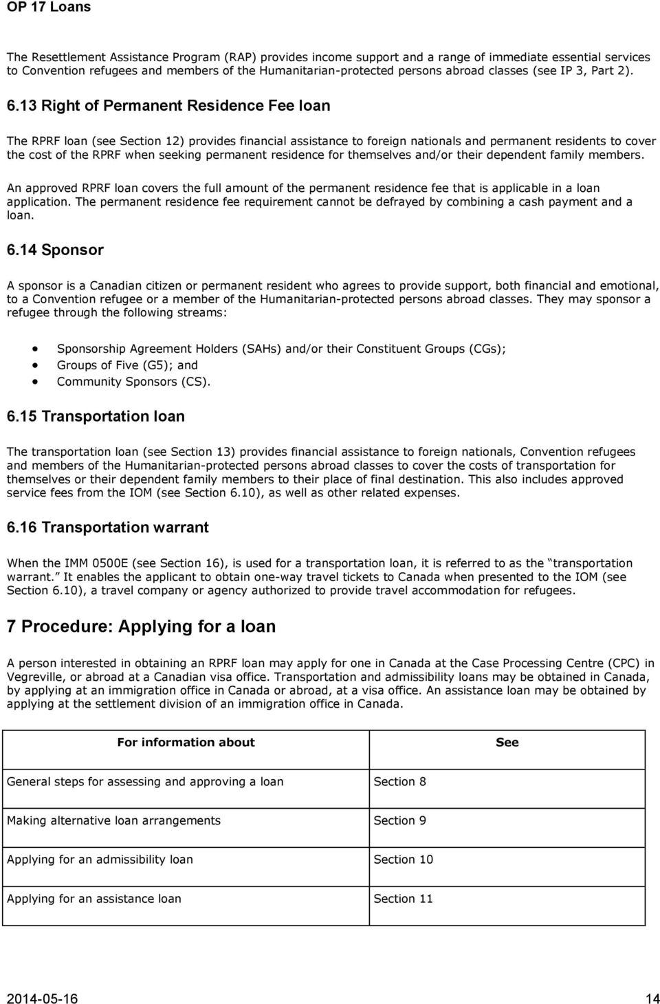 13 Right of Permanent Residence Fee loan The RPRF loan (see Section 12) provides financial assistance to foreign nationals and permanent residents to cover the cost of the RPRF when seeking permanent