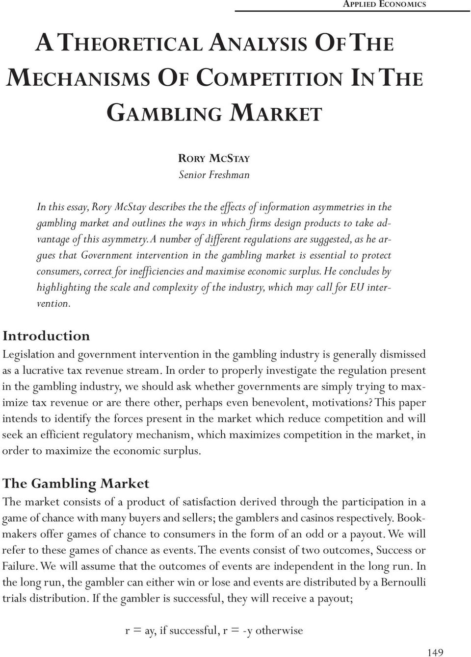 A number of different regulations are suggested, as he argues that Government intervention in the gambling market is essential to protect consumers, correct for inefficiencies and maximise economic