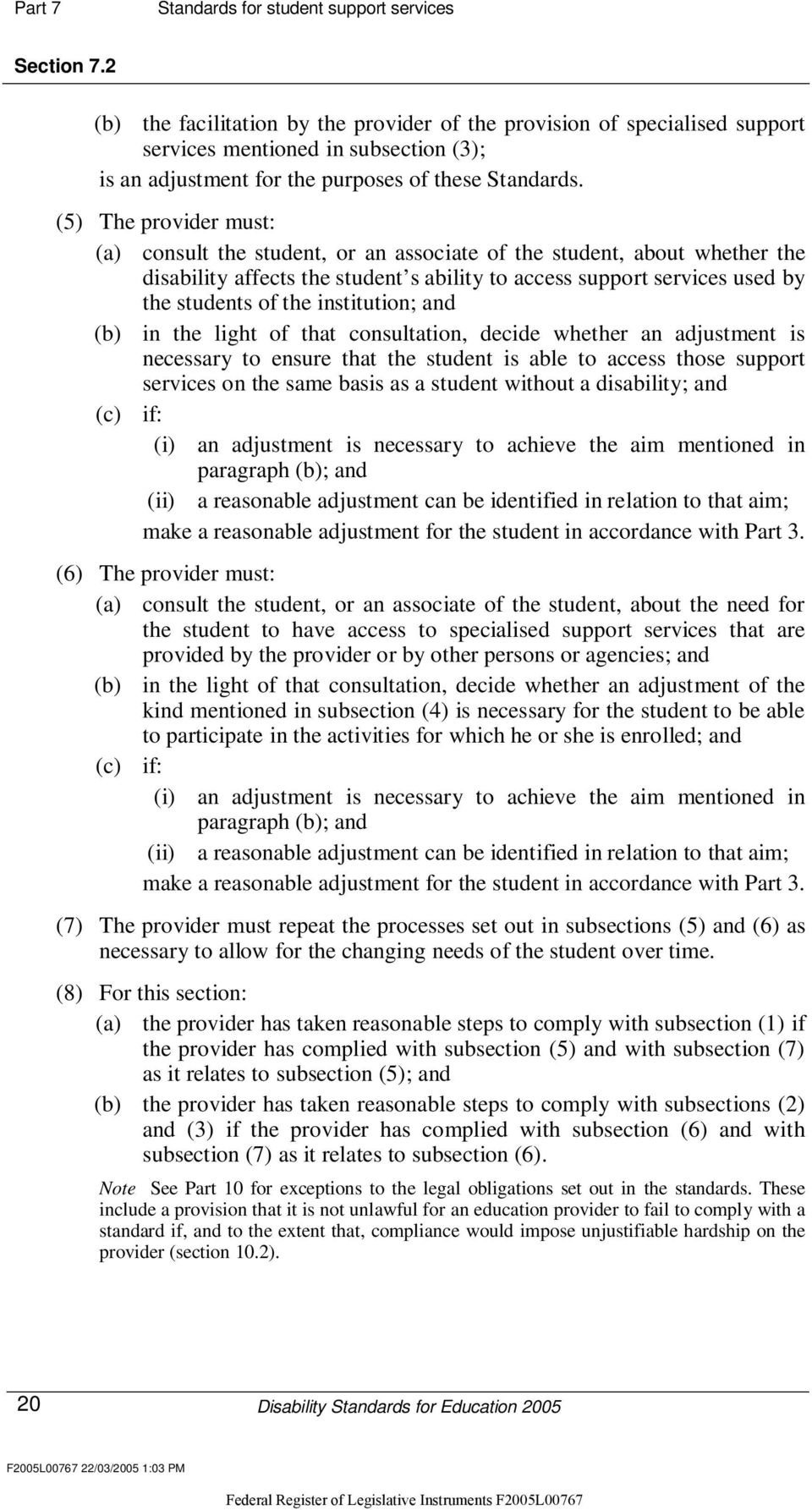 (5) The provider must: (a) consult the student, or an associate of the student, about whether the disability affects the student s ability to access support services used by the students of the