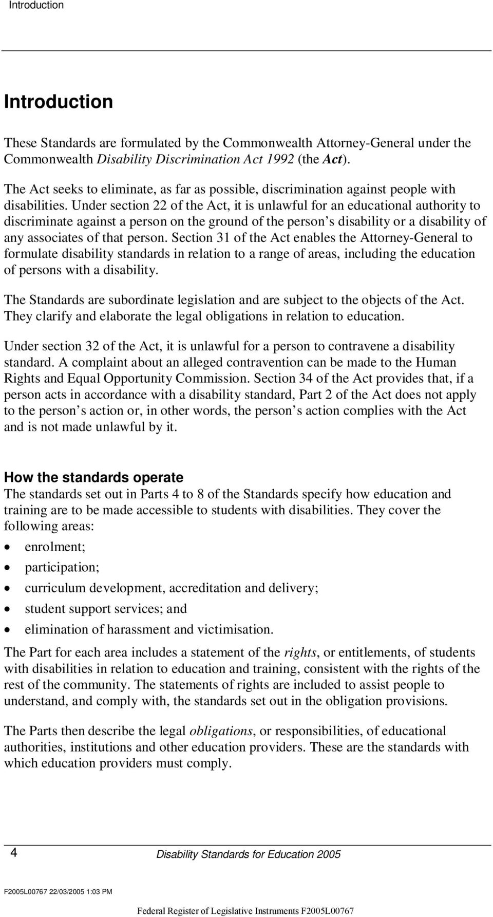 Under section 22 of the Act, it is unlawful for an educational authority to discriminate against a person on the ground of the person s disability or a disability of any associates of that person.