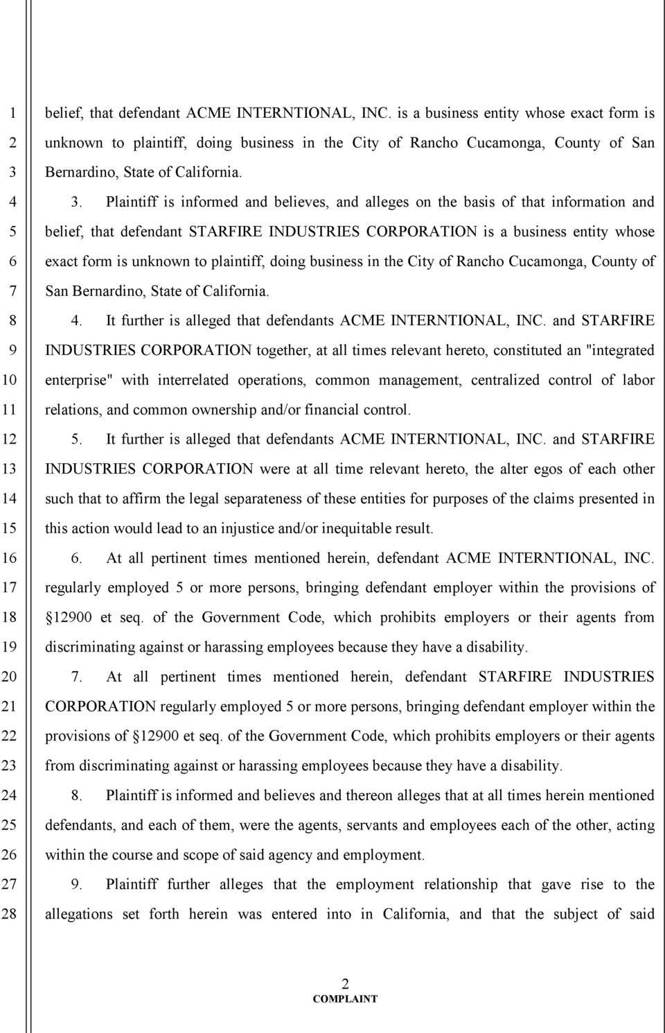 . Plaintiff is informed and believes, and alleges on the basis of that information and belief, that defendant STARFIRE INDUSTRIES CORPORATION .