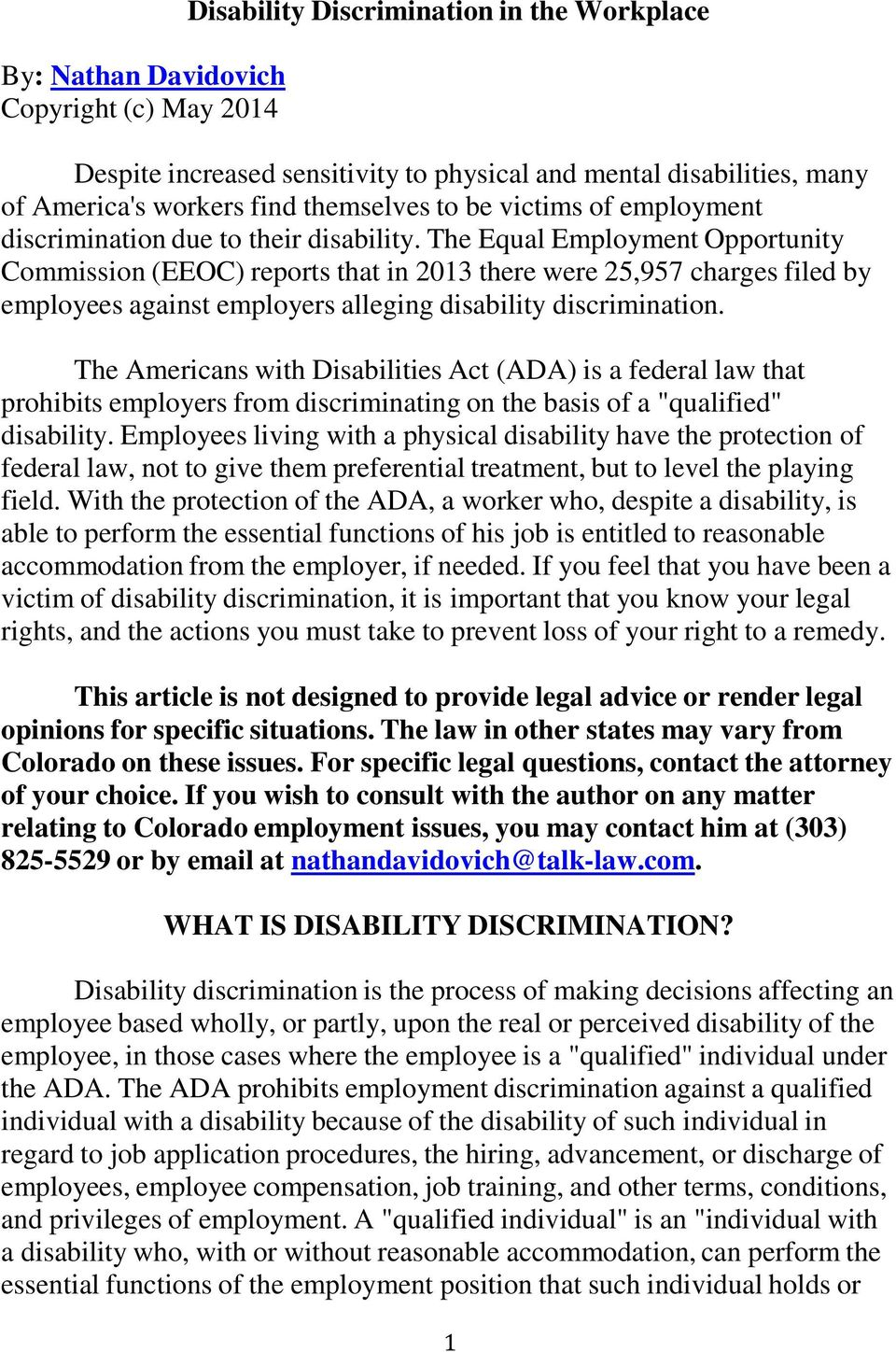 The Equal Employment Opportunity Commission (EEOC) reports that in 2013 there were 25,957 charges filed by employees against employers alleging disability discrimination.