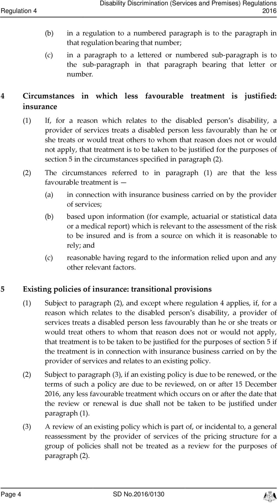 4 Cirumstanes in whih less favourable treatment is justified: insurane (1) If, for a reason whih relates to the disabled person s disability, a provider of servies treats a disabled person less