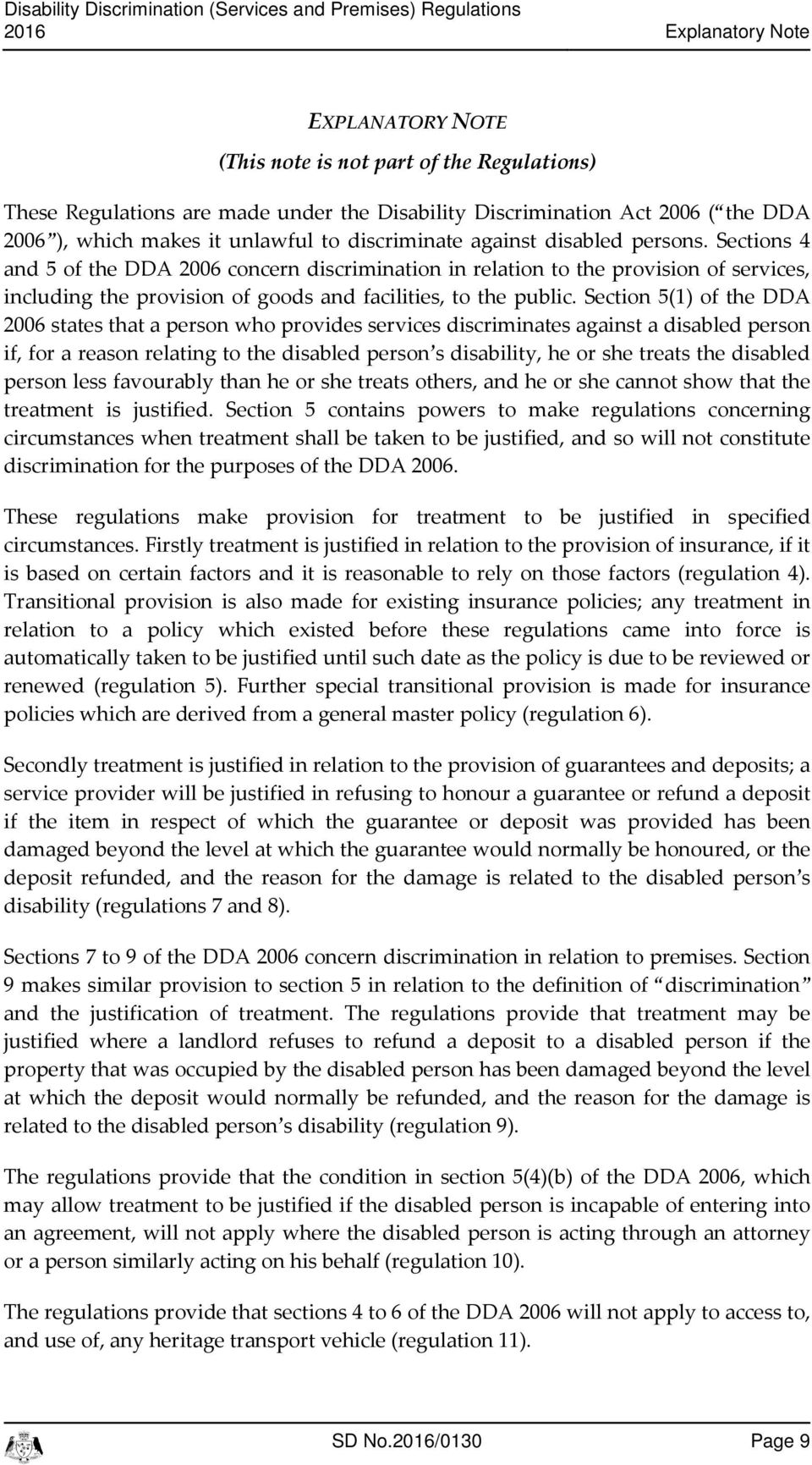 Setions 4 and 5 of the DDA 2006 onern disrimination in relation to the provision of servies, inluding the provision of goods and failities, to the publi.