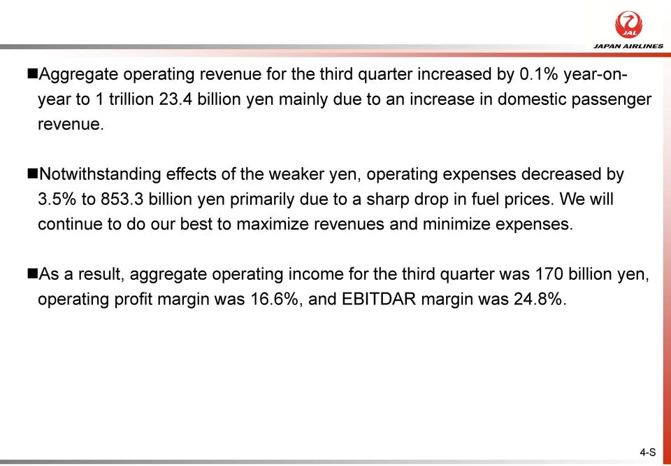 Notwithstanding effects of the weaker yen, operating expenses decreased by 3.5% to 853.