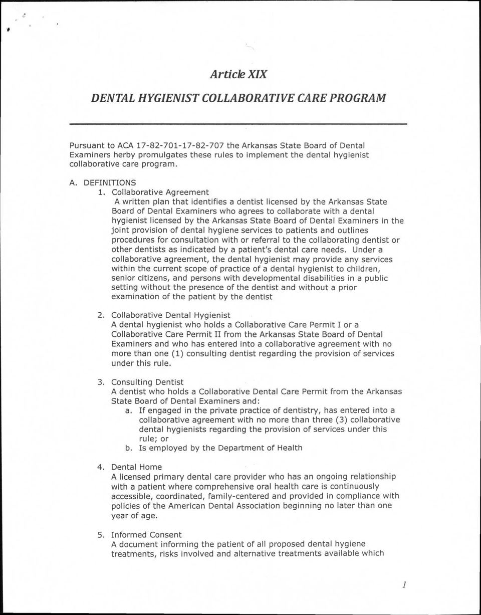 Collaborative Agreement A written plan that identifies a dentist licensed by the Arkansas State Board of Dental Examiners who agrees to collaborate with a dental hygienist licensed by the Arkansas