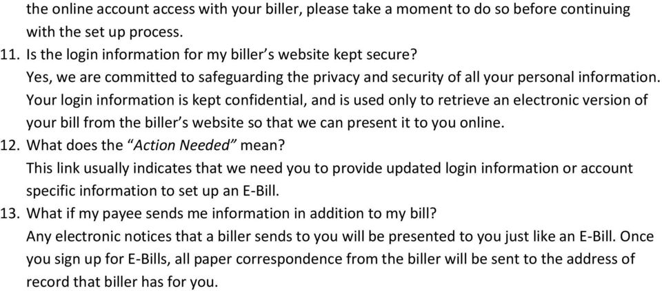 Your login information is kept confidential, and is used only to retrieve an electronic version of your bill from the biller s website so that we can present it to you online. 12.
