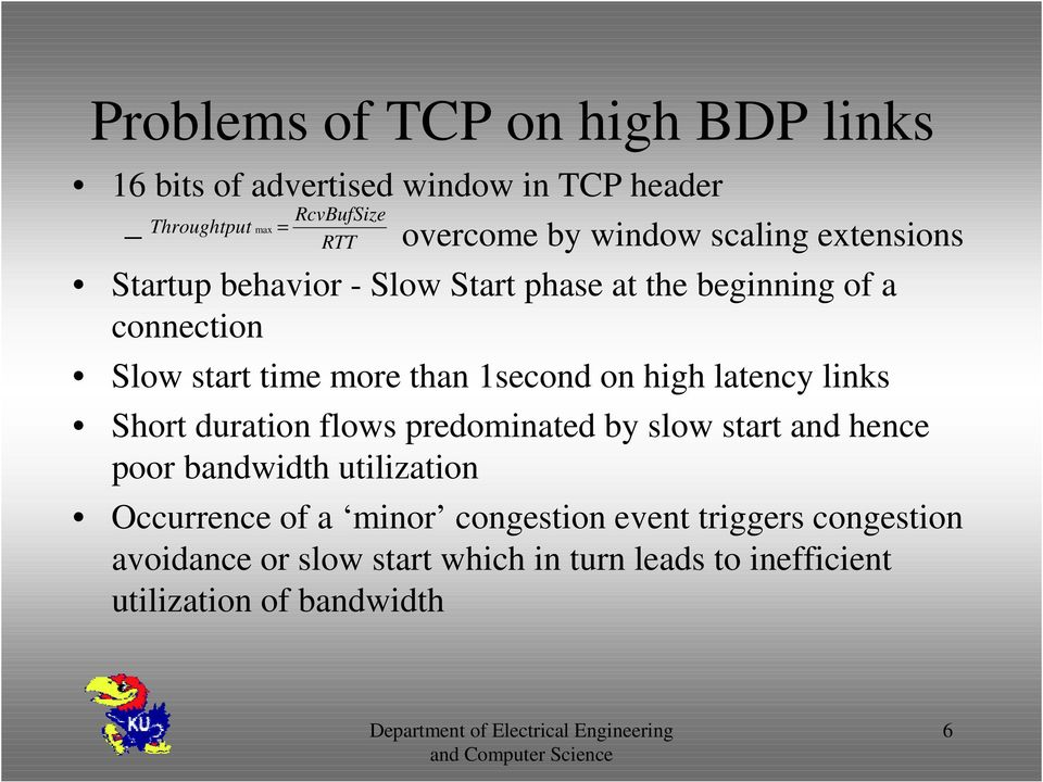 1second on high latency links Short duration flows predominated by slow start and hence poor bandwidth utilization Occurrence