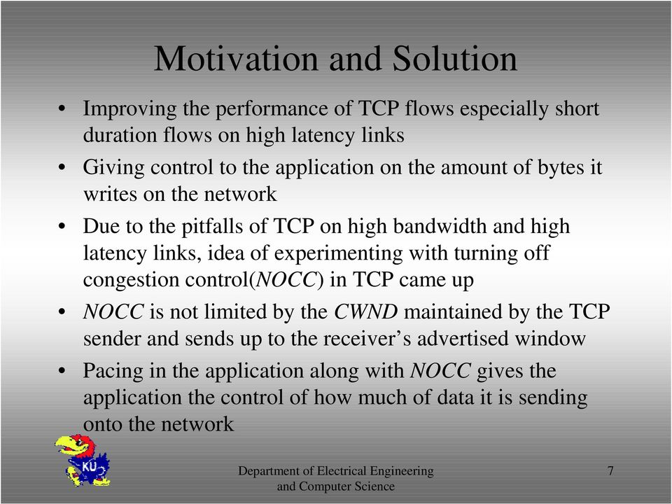 experimenting with turning off congestion control(nocc) in TCP came up NOCC is not limited by the CWND maintained by the TCP sender and sends up