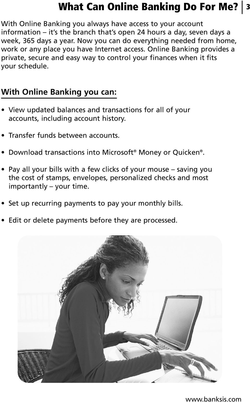 With Online Banking you can: View updated balances and transactions for all of your accounts, including account history. Transfer funds between accounts.