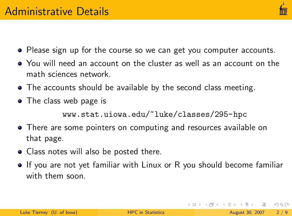 The accounts should be available by the second class meeting. The class web page is www.stat.uiowa.