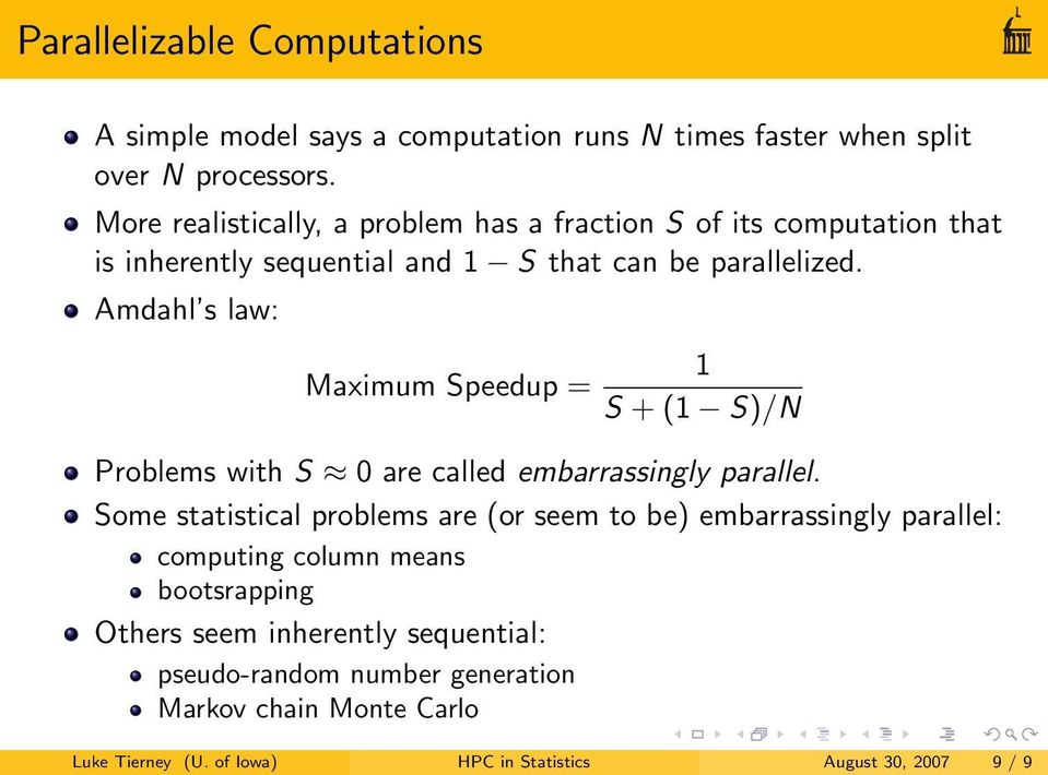 Amdahl s law: Maximum Speedup = 1 S + (1 S)/N Problems with S 0 are called embarrassingly parallel.