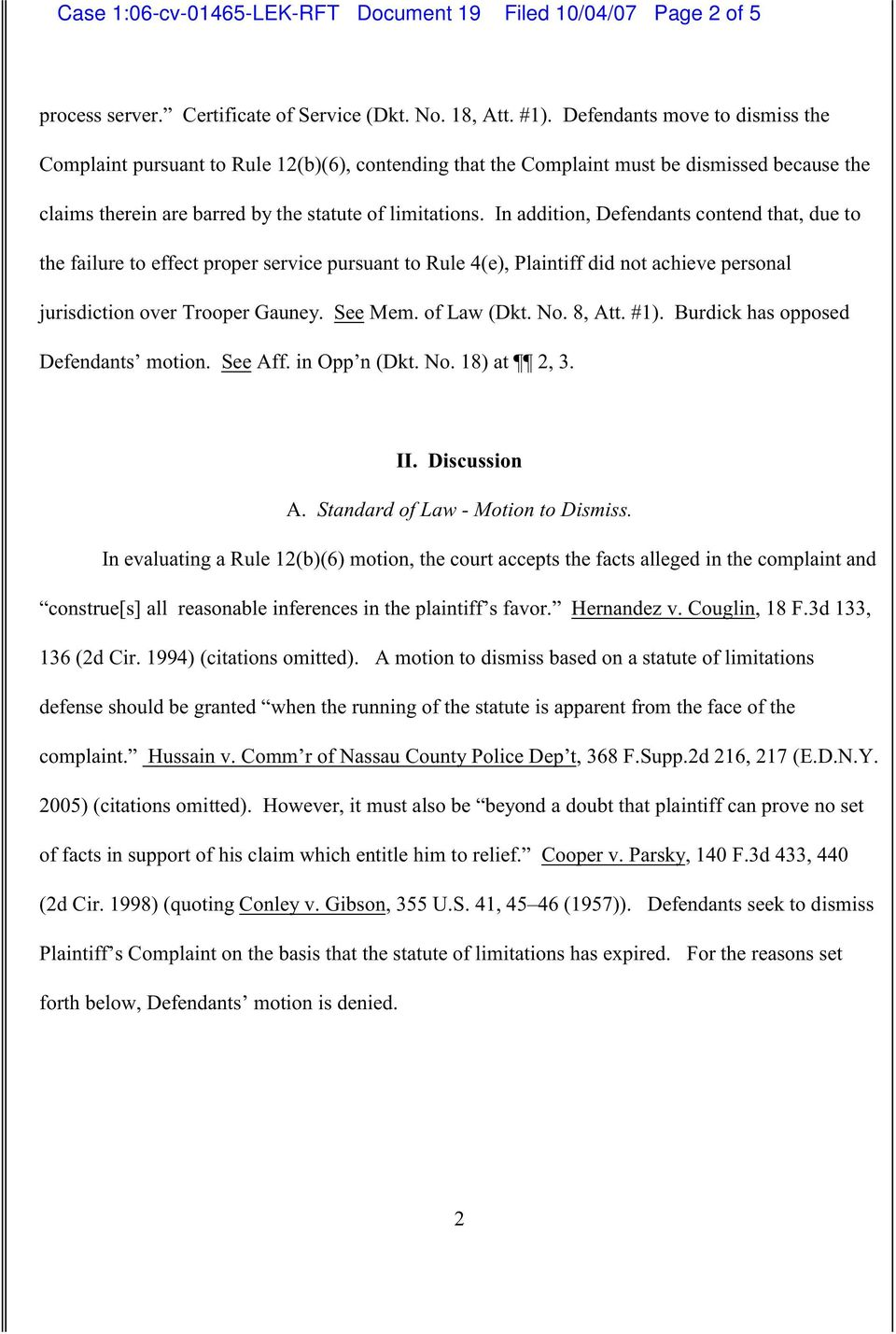 In addition, Defendants contend that, due to the failure to effect proper service pursuant to Rule 4(e), Plaintiff did not achieve personal jurisdiction over Trooper Gauney. See Mem. of Law (Dkt. No.