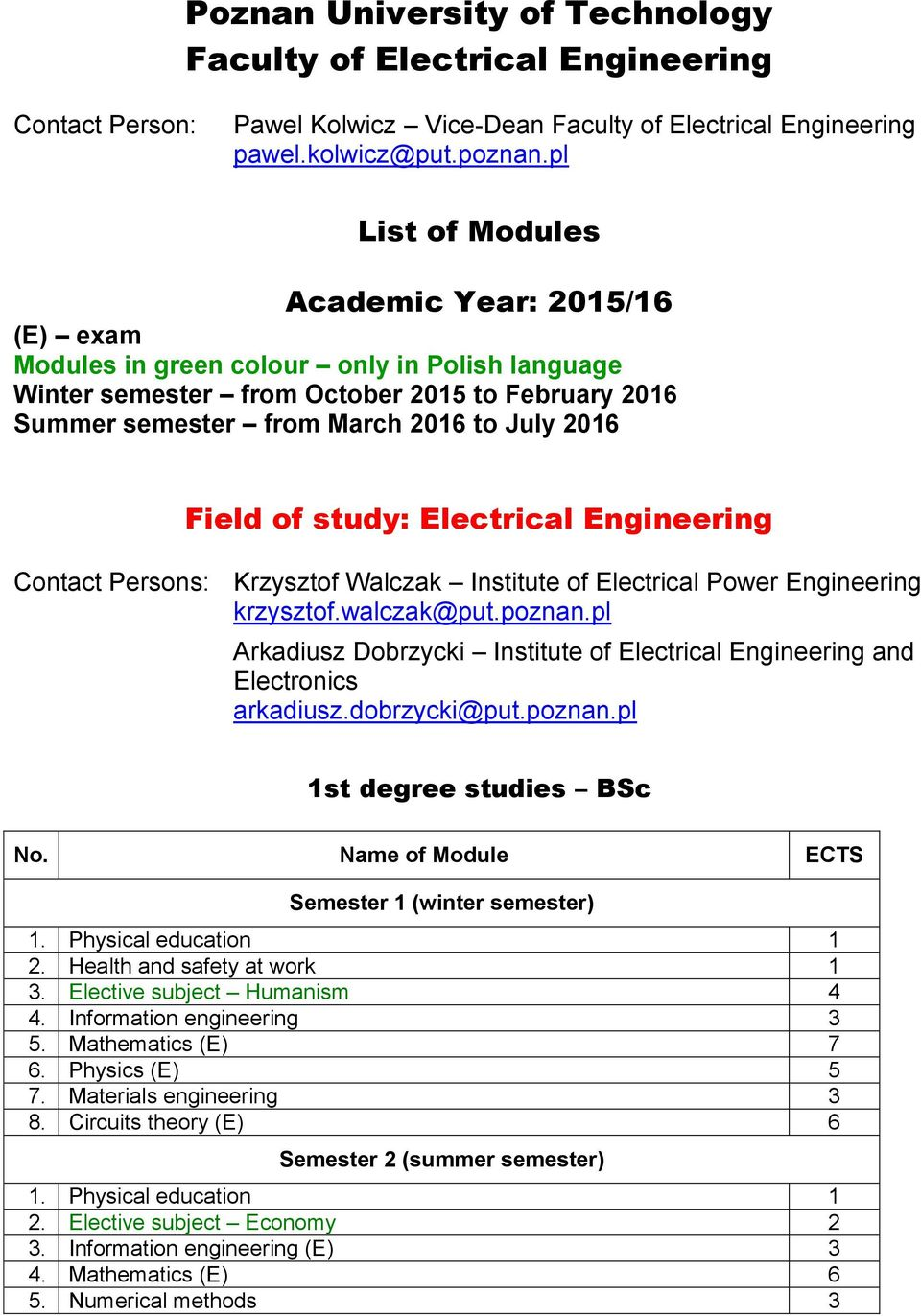 Field of study: Electrical Engineering Contact Persons: Krzysztof Walczak Institute of Electrical Power Engineering krzysztof.walczak@put.poznan.