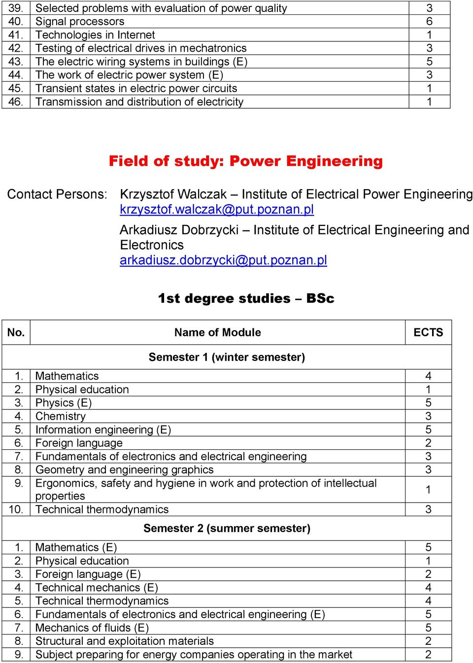 Transmission and distribution of electricity 1 Field of study: Power Engineering Contact Persons: Krzysztof Walczak Institute of Electrical Power Engineering krzysztof.walczak@put.poznan.