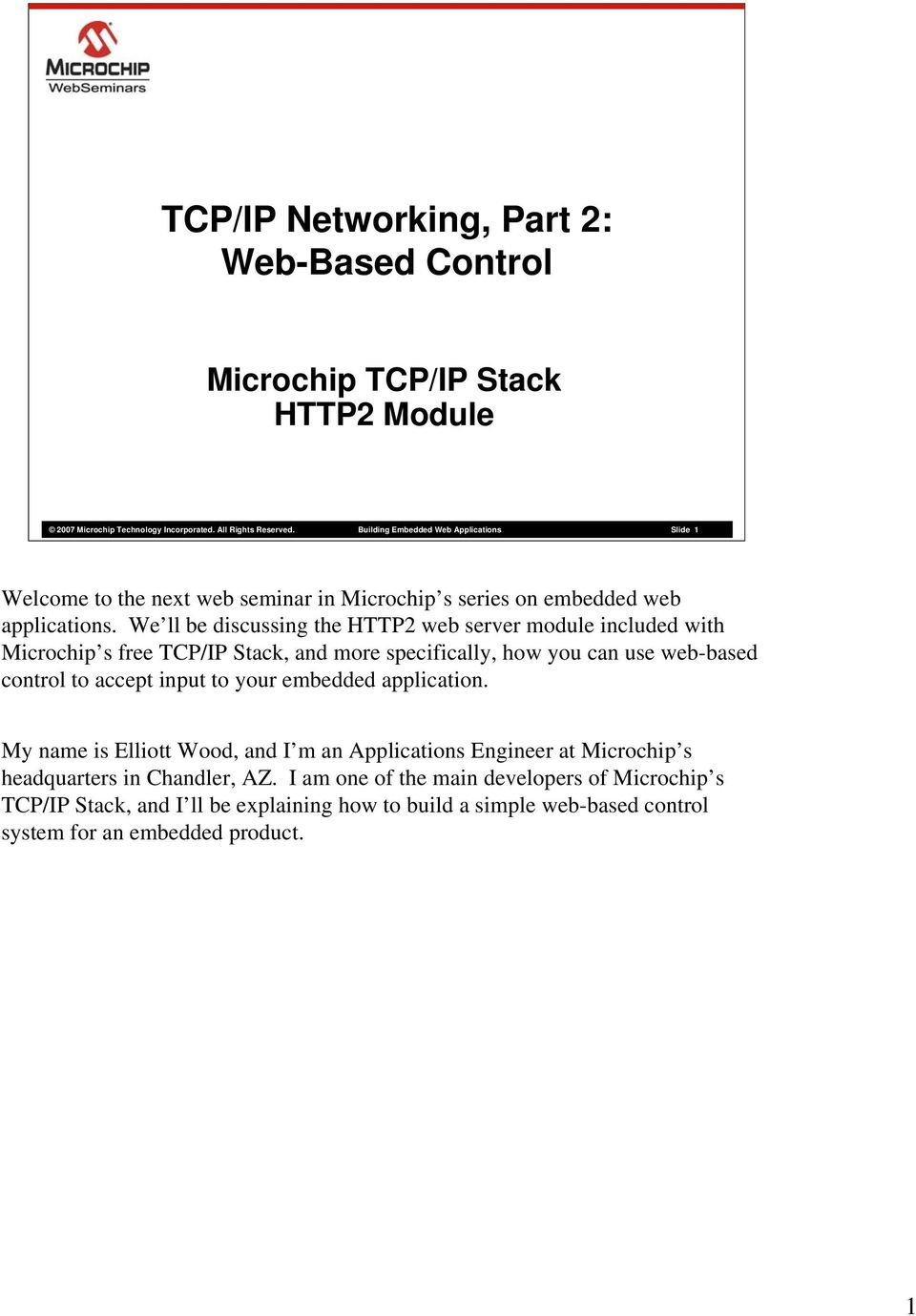 We ll be discussing the HTTP2 web server module included with Microchip s free TCP/IP Stack, and more specifically, how you can use web-based control to accept input to your