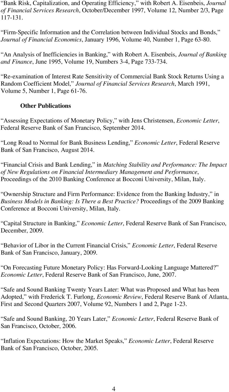 An Analysis of Inefficiencies in Banking, with Robert A. Eisenbeis, Journal of Banking and Finance, June 1995, Volume 19, Numbers 3-4, Page 733-734.