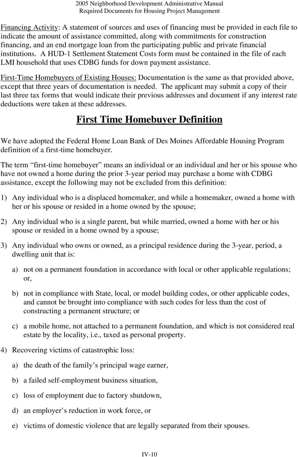 A HUD-1 Settlement Statement Costs form must be contained in the file of each LMI household that uses CDBG funds for down payment assistance.