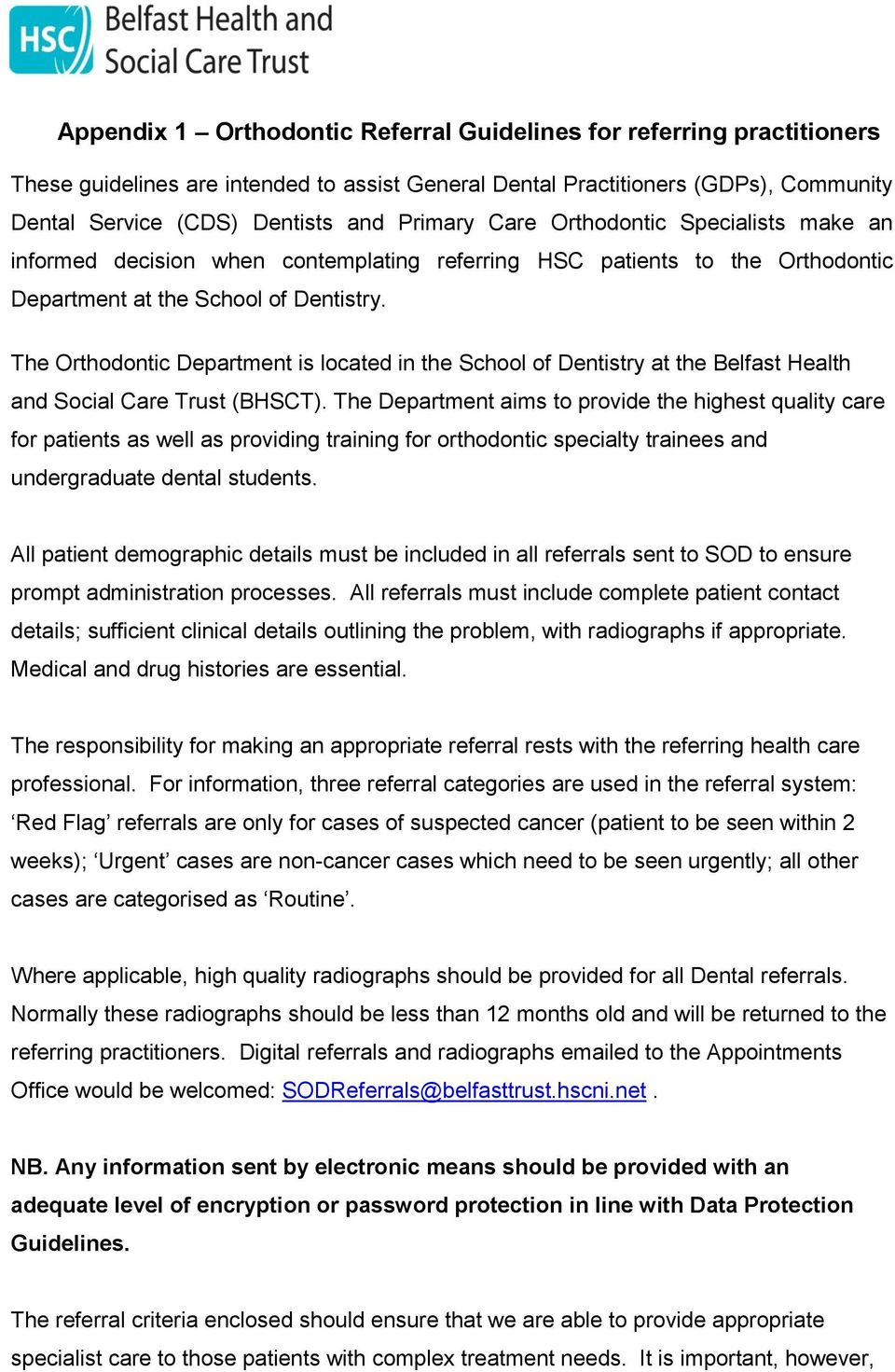 The Orthodontic Department is located in the School of Dentistry at the Belfast Health and Social Care Trust (BHSCT).