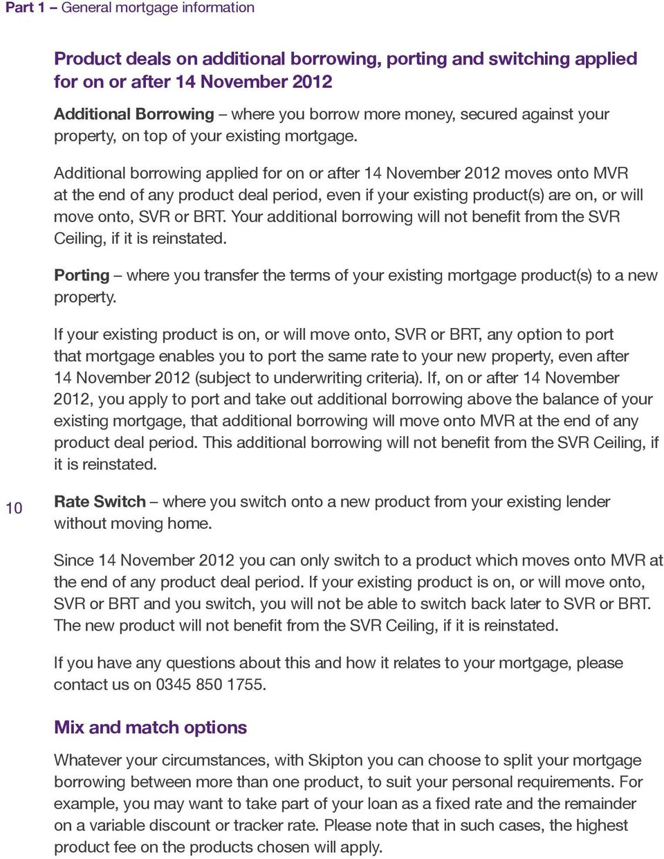Additional borrowing applied for on or after 14 November 2012 moves onto MVR at the end of any product deal period, even if your existing product(s) are on, or will move onto, SVR or BRT.