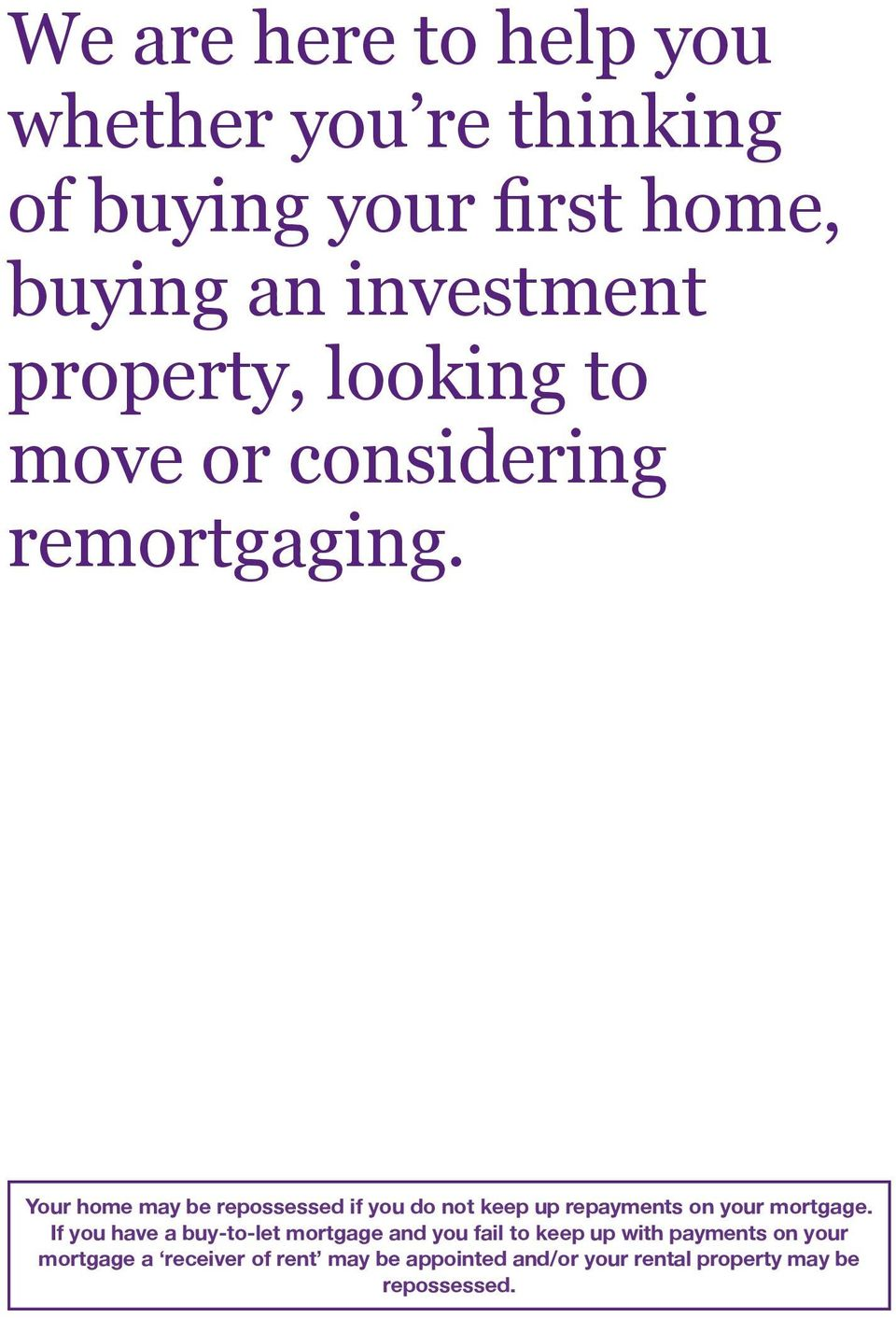 Your home may be repossessed if you do not keep up repayments on your mortgage.