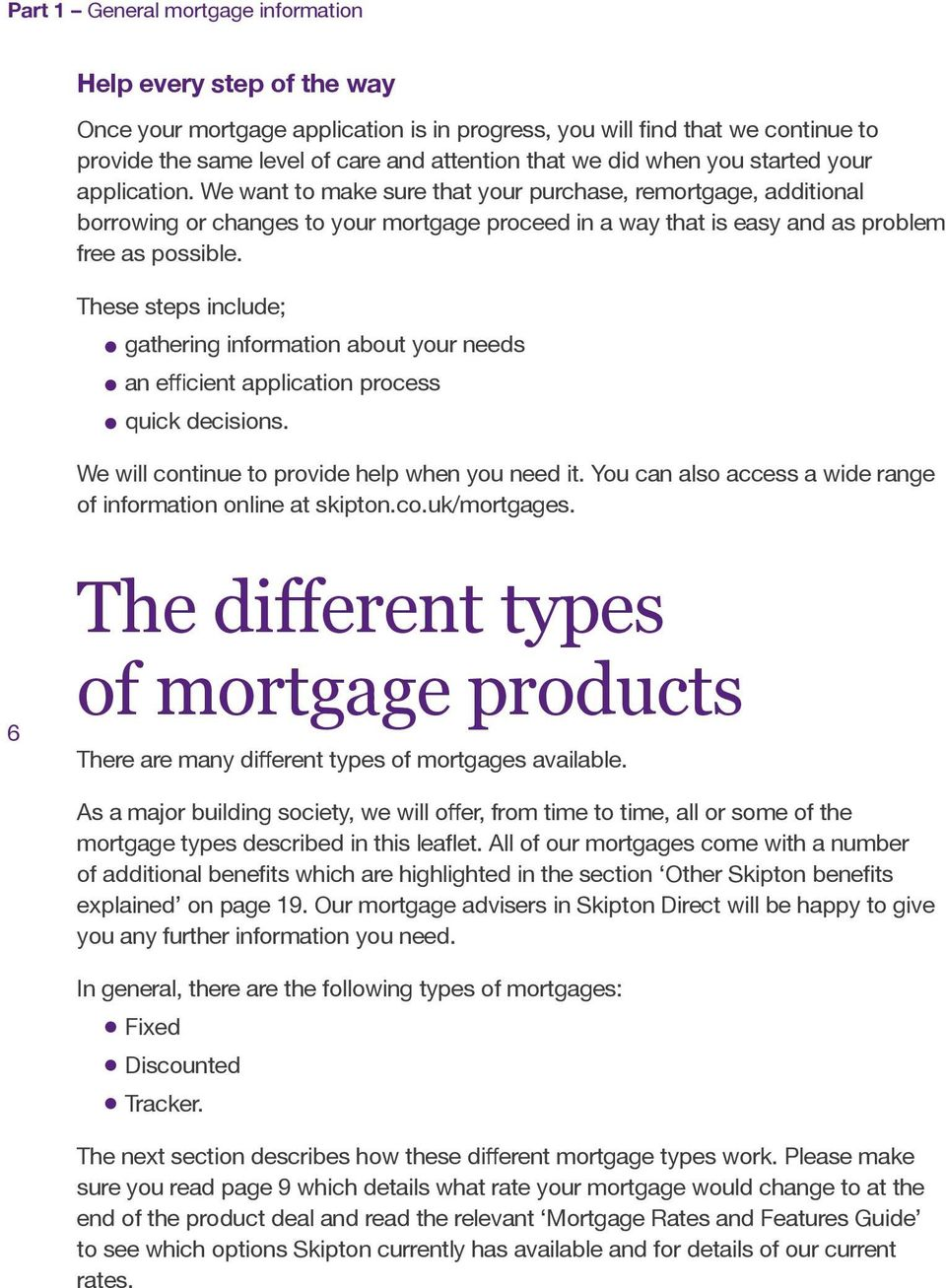 We want to make sure that your purchase, remortgage, additional borrowing or changes to your mortgage proceed in a way that is easy and as problem free as possible.