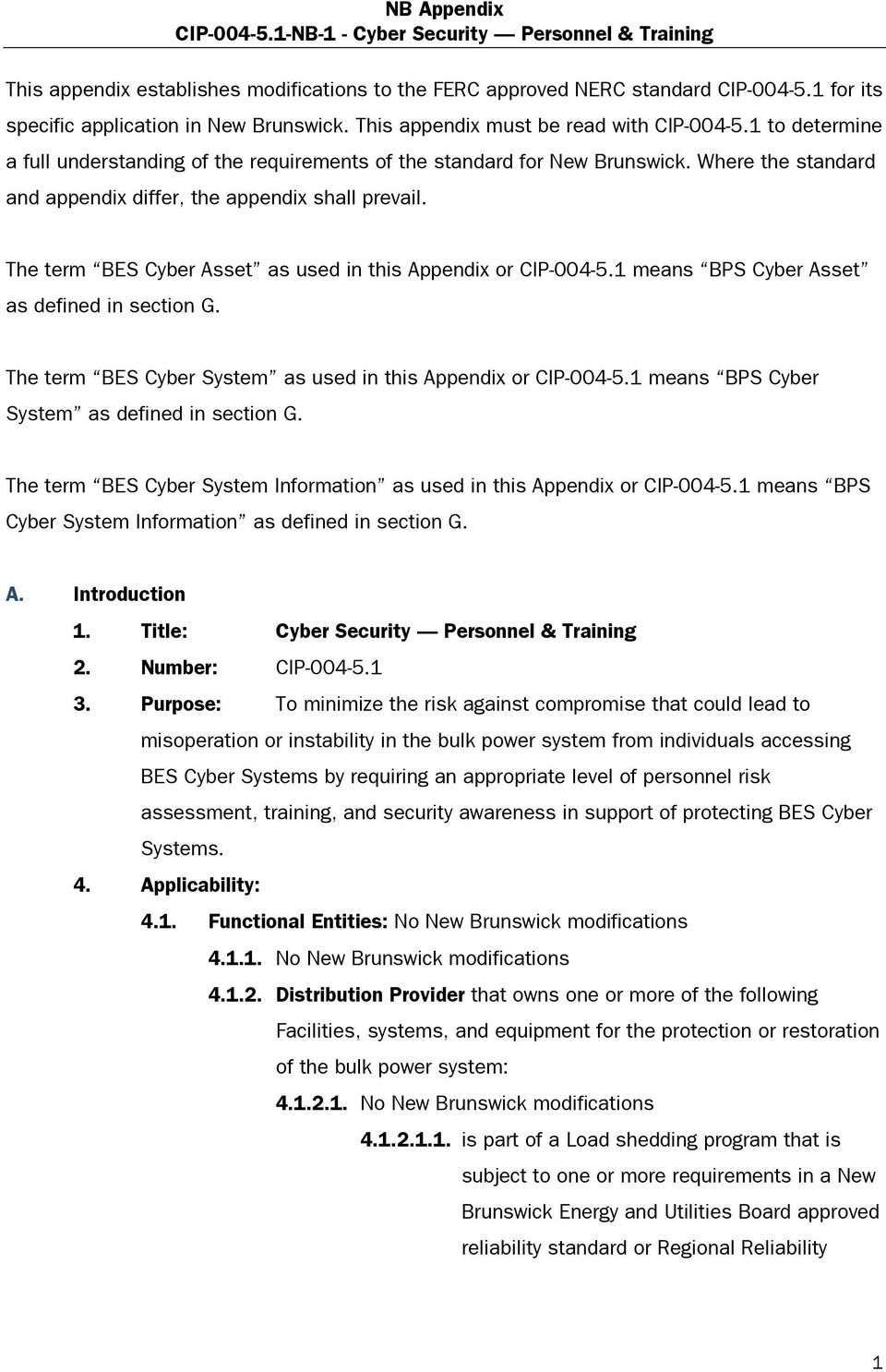The term BES Cyber Asset as used in this Appendix or CIP-004-5.1 means BPS Cyber Asset as defined in section G. The term BES Cyber System as used in this Appendix or CIP-004-5.