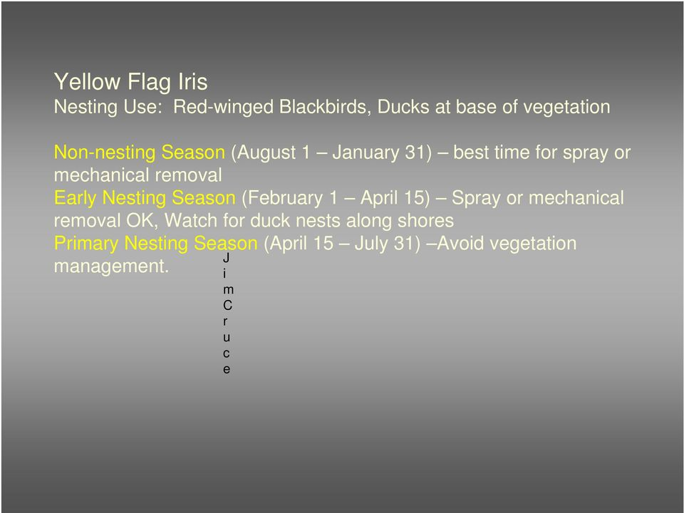 Nesting Season (February 1 April 15) Spray or mechanical removal OK, Watch for duck nests