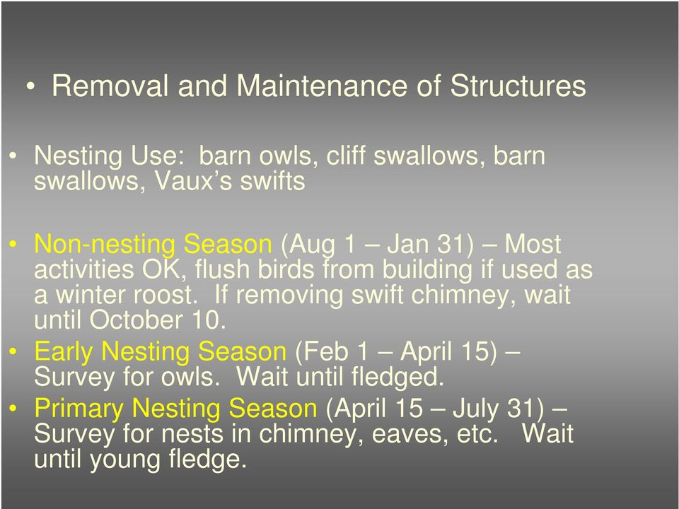 If removing swift chimney, wait until October 10. Early Nesting Season (Feb 1 April 15) Survey for owls.
