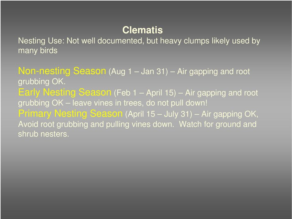 Early Nesting Season (Feb 1 April 15) Air gapping and root grubbing OK leave vines in trees, do not