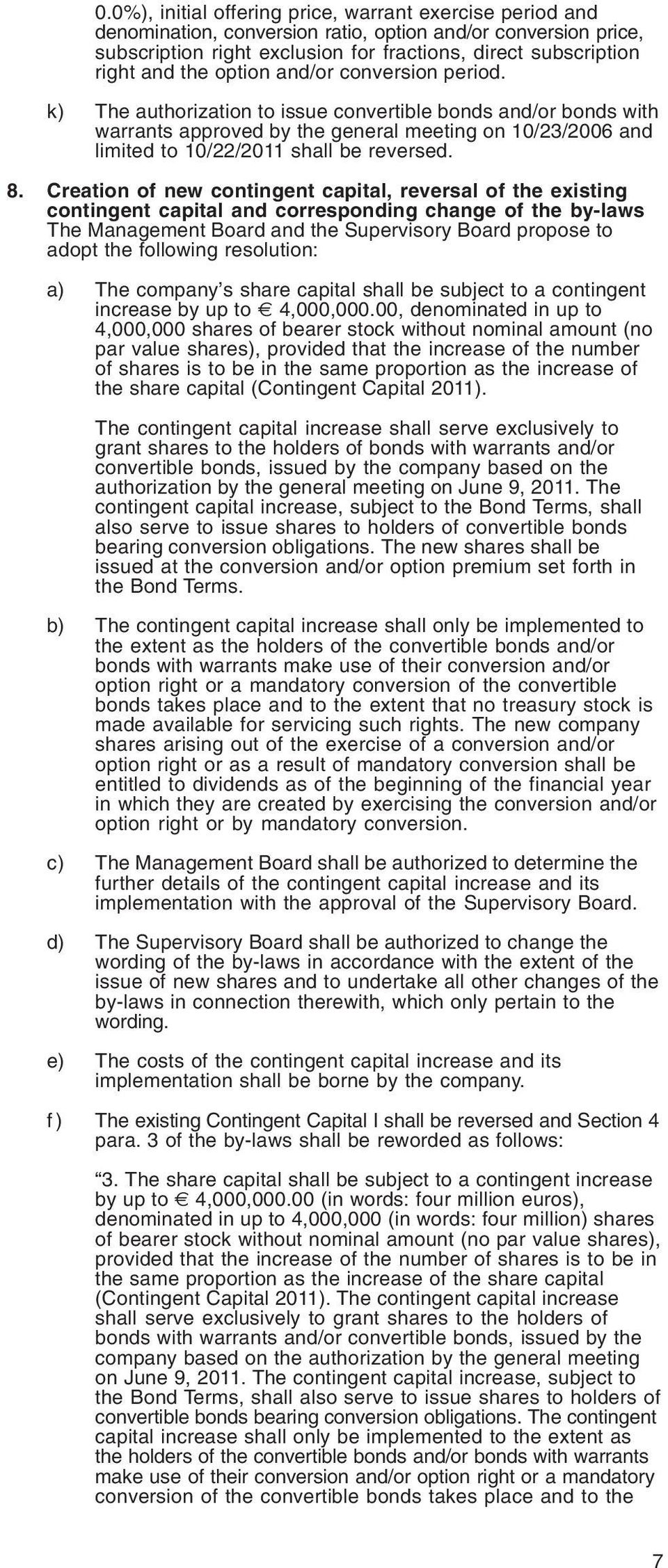 k) The authorization to issue convertible bonds and/or bonds with warrants approved by the general meeting on 10/23/2006 and limited to 10/22/2011 shall be reversed. 8.