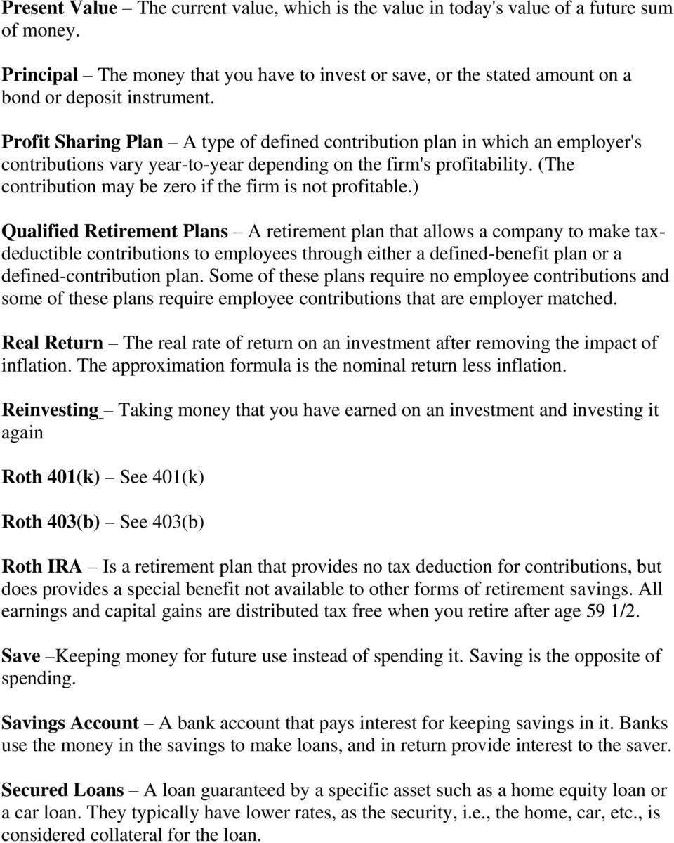 Profit Sharing Plan A type of defined contribution plan in which an employer's contributions vary year-to-year depending on the firm's profitability.