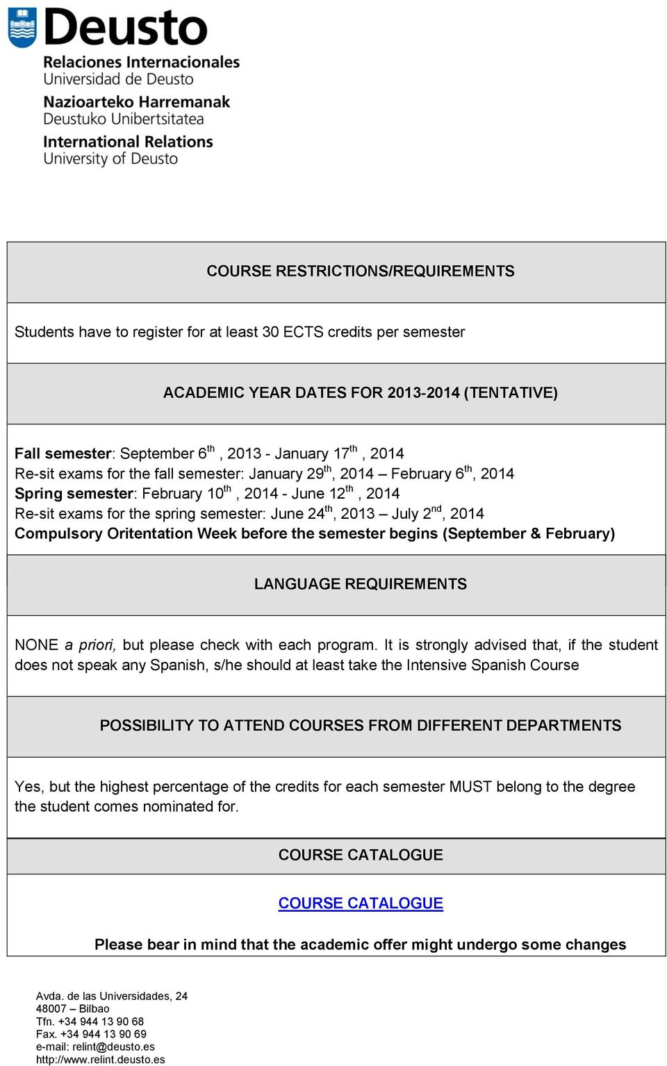 nd, 2014 Compulsory Oritentation Week before the semester begins (September & February) LANGUAGE REQUIREMENTS NONE a priori, but please check with each program.