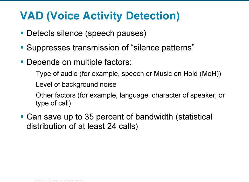 Hold (MoH)) Level of background noise Other factors (for example, language, character of