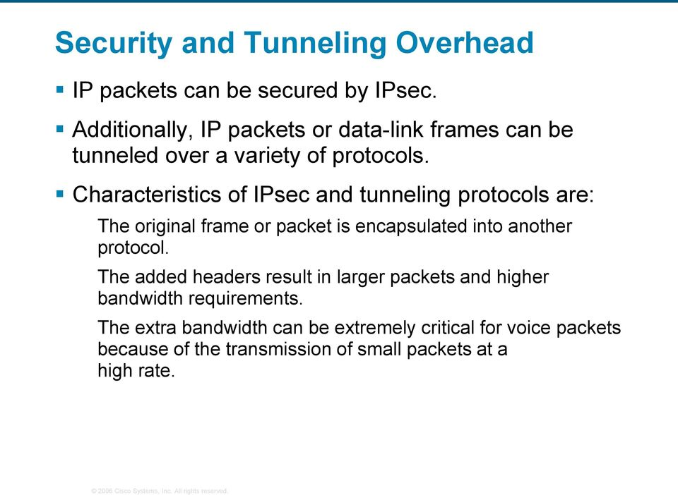 Characteristics of IPsec and tunneling protocols are: The original frame or packet is encapsulated into another protocol.